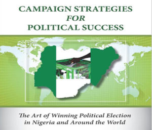 Read more about the article Campaign Strategies For Political Success: The Art of Winning Political Election in Nigeria and Around the World