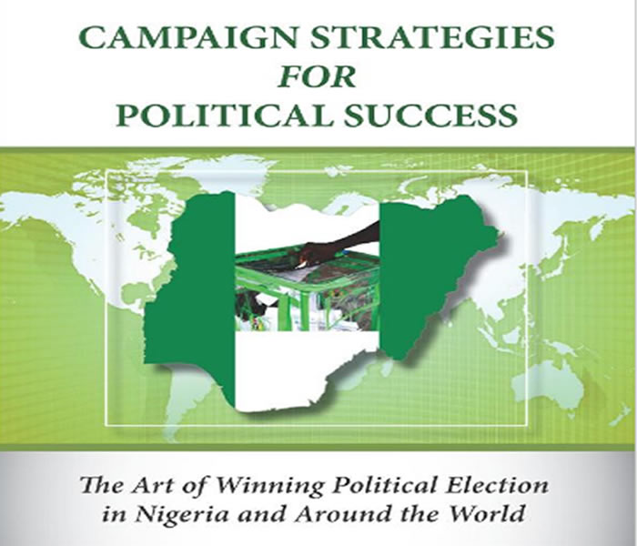 Campaign Strategies For Political Success: The Art of Winning Political Election in Nigeria and Around the World