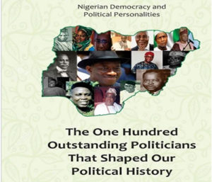 Read more about the article Nigerian Democracy and Political Personalities: The one hundred outstanding politicians that shaped our political history (Volume 1)