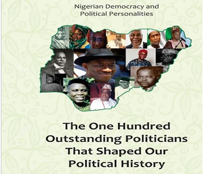 Nigerian Democracy and Political Personalities: The one hundred outstanding politicians that shaped our political history (Volume 1)