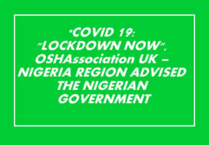 """Read more about the article *COVID 19: """"LOCKDOWN NOW"""", OSHAssociation UK – NIGERIA REGION ADVISED THE NIGERIAN GOVERNMENT"""