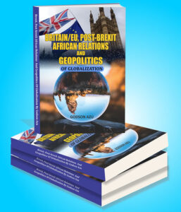 Read more about the article BRITAIN/EU, POST-BREXIT AFRICAN RELATIONS AND GEOPOLITICS OF GLOBALIZATION